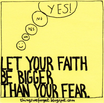 let your faith be bugger than your fear