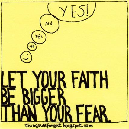 let your faith be bugger than your fear