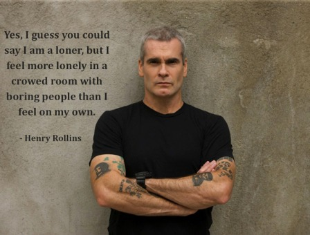If you don't believe it from me, at least believe it from Henry Rollins.