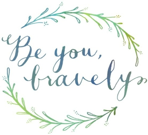 Be You, Bravely / from TheSirensTale.com