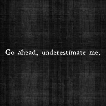 Go Ahead, Underestimate Me / from TheSirensTale.com