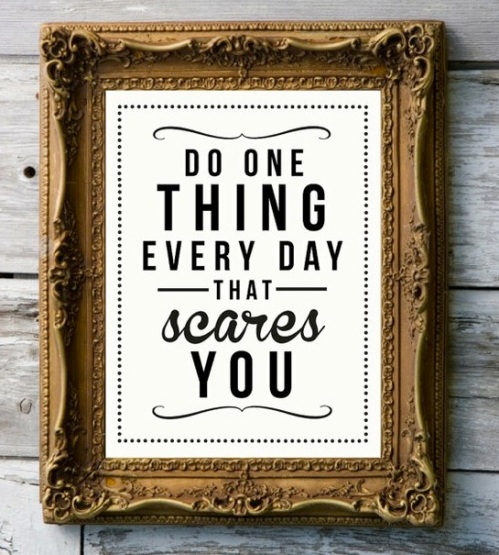 Do One Thing Every Day That Scares You Quote / from TheSirensTale.com / image source www.good.is